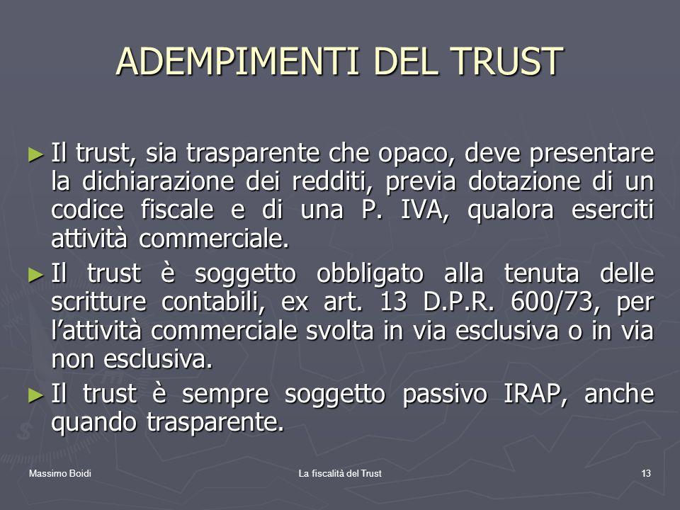 Massimo BoidiLa fiscalità del Trust13 ADEMPIMENTI DEL TRUST Il trust, sia trasparente che opaco, deve presentare la dichiarazione dei redditi, previa
