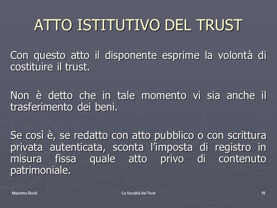 Massimo BoidiLa fiscalità del Trust18 ATTO ISTITUTIVO DEL TRUST Con questo atto il disponente esprime la volontà di costituire il trust. Non è detto c