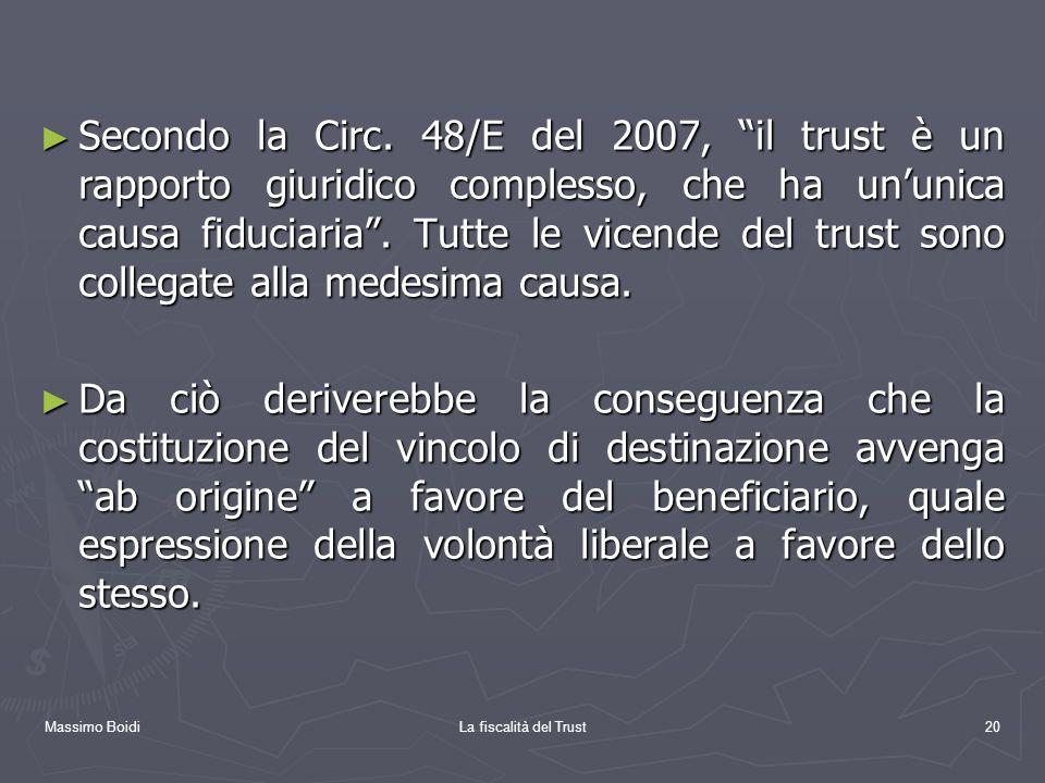 Massimo BoidiLa fiscalità del Trust20 Secondo la Circ. 48/E del 2007, il trust è un rapporto giuridico complesso, che ha ununica causa fiduciaria. Tut