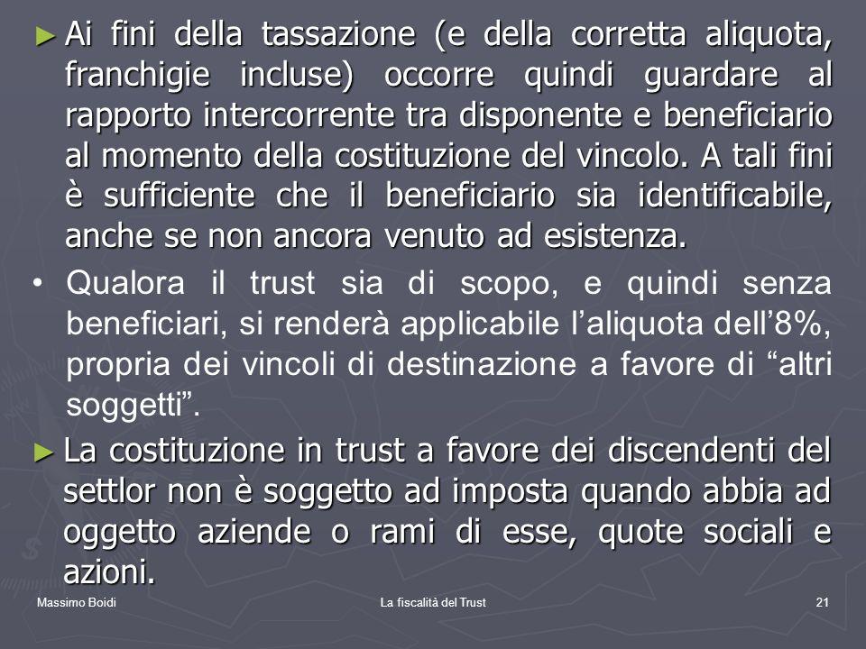 Massimo BoidiLa fiscalità del Trust21 Ai fini della tassazione (e della corretta aliquota, franchigie incluse) occorre quindi guardare al rapporto int