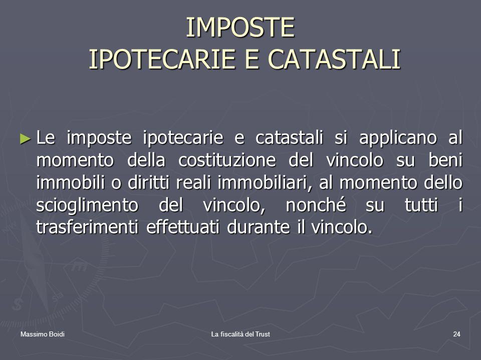 Massimo BoidiLa fiscalità del Trust24 IMPOSTE IPOTECARIE E CATASTALI Le imposte ipotecarie e catastali si applicano al momento della costituzione del