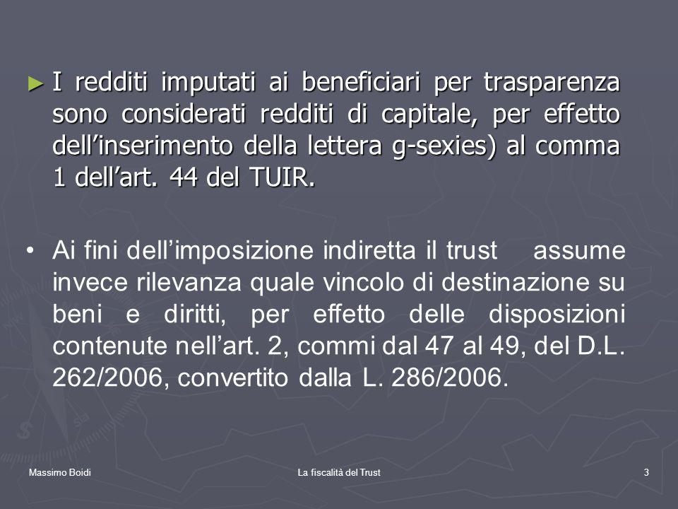 Massimo BoidiLa fiscalità del Trust3 I redditi imputati ai beneficiari per trasparenza sono considerati redditi di capitale, per effetto dellinserimen
