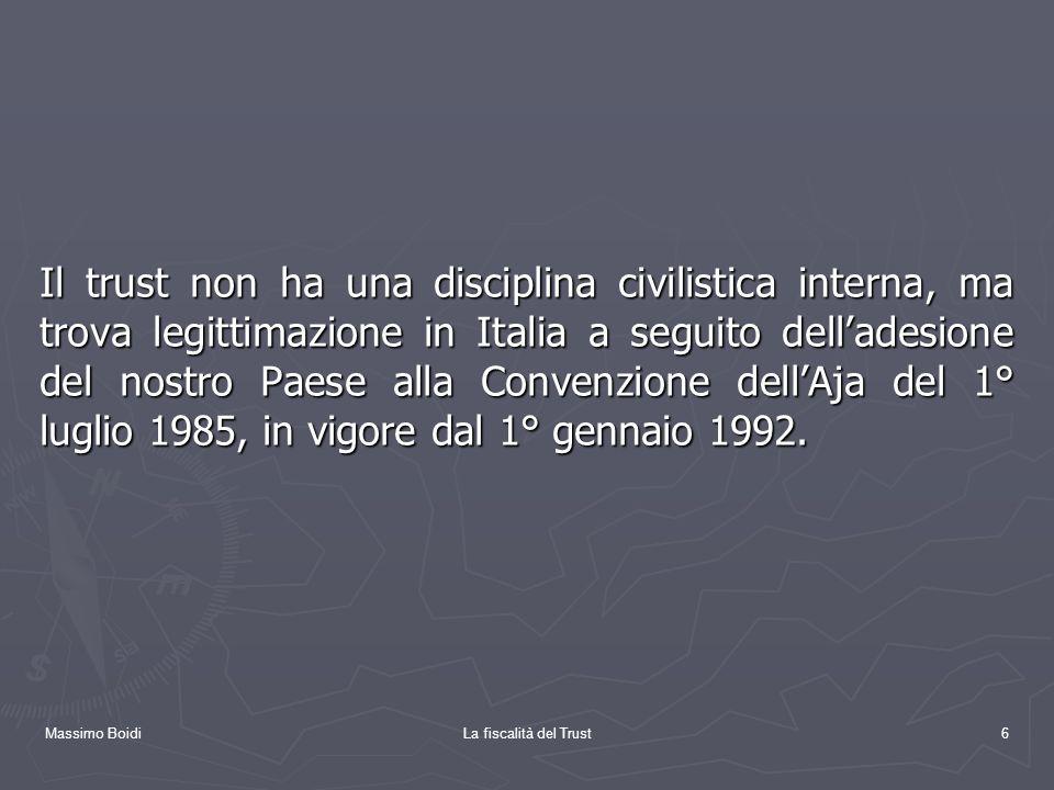 Massimo BoidiLa fiscalità del Trust6 Il trust non ha una disciplina civilistica interna, ma trova legittimazione in Italia a seguito delladesione del