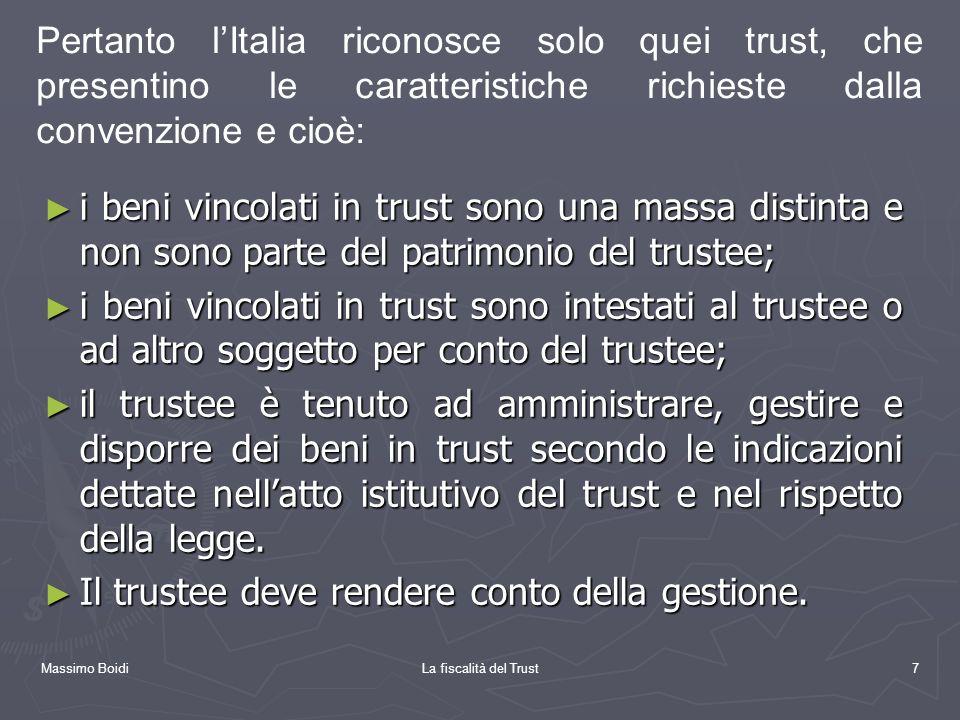 Massimo BoidiLa fiscalità del Trust8 TRUST E IMPOSTE DIRETTE Il trust, quale soggetto dimposta IRES, è contemplato dallart.