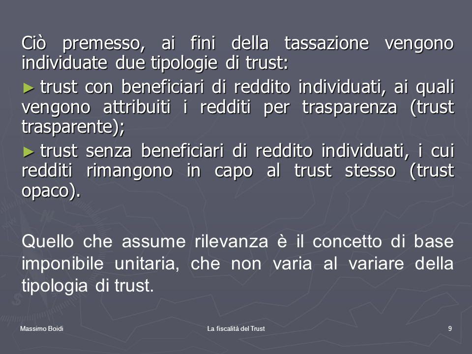 Massimo BoidiLa fiscalità del Trust9 Ciò premesso, ai fini della tassazione vengono individuate due tipologie di trust: trust con beneficiari di reddi