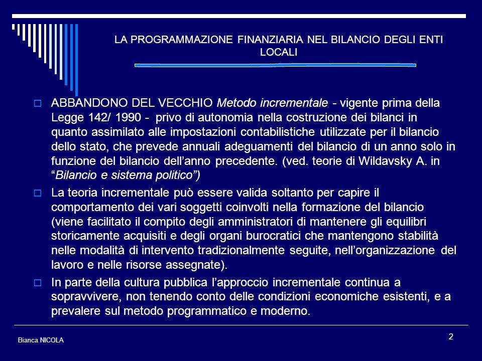 2 LA PROGRAMMAZIONE FINANZIARIA NEL BILANCIO DEGLI ENTI LOCALI ABBANDONO DEL VECCHIO Metodo incrementale - vigente prima della Legge 142/ 1990 - privo