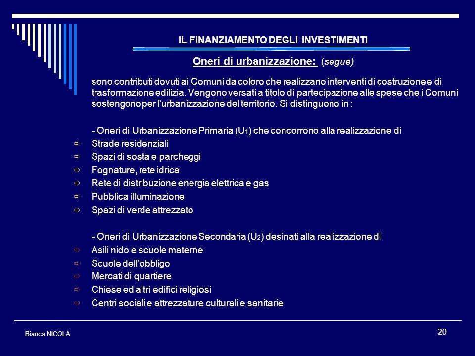 20 IL FINANZIAMENTO DEGLI INVESTIMENTI Oneri di urbanizzazione: (segue) sono contributi dovuti ai Comuni da coloro che realizzano interventi di costru
