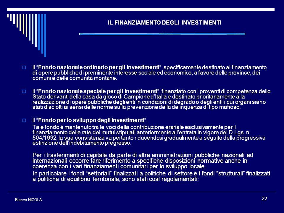 22 IL FINANZIAMENTO DEGLI INVESTIMENTI il Fondo nazionale ordinario per gli investimenti, specificamente destinato al finanziamento di opere pubbliche