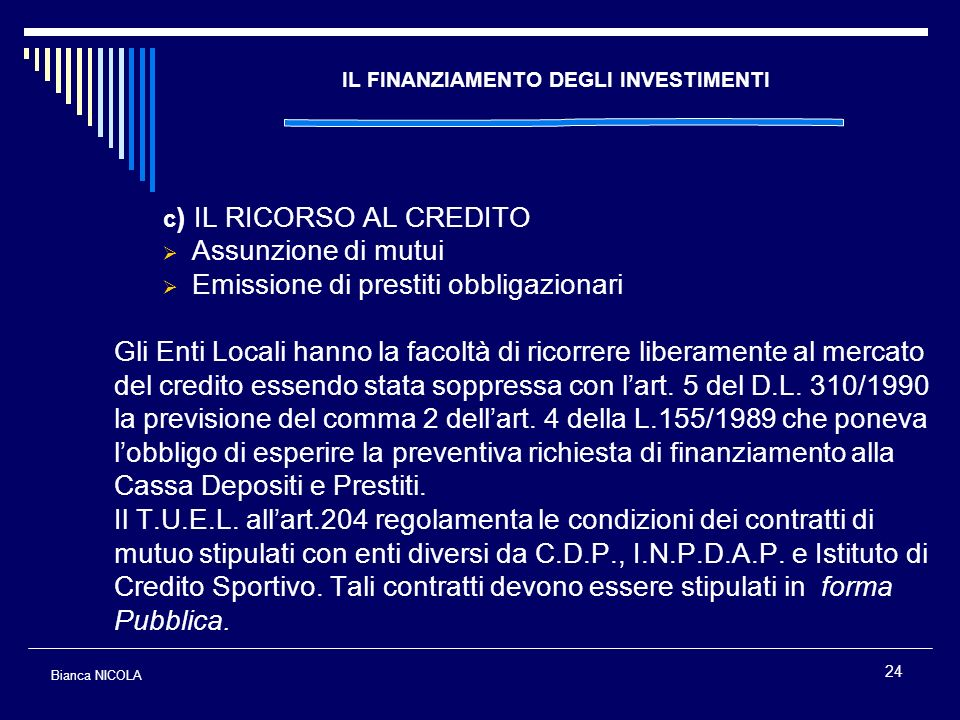 24 IL FINANZIAMENTO DEGLI INVESTIMENTI c ) IL RICORSO AL CREDITO Assunzione di mutui Emissione di prestiti obbligazionari Gli Enti Locali hanno la fac