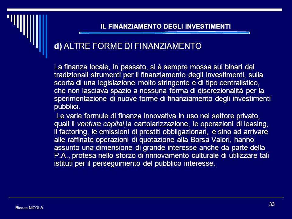 33 IL FINANZIAMENTO DEGLI INVESTIMENTI d) ALTRE FORME DI FINANZIAMENTO La finanza locale, in passato, si è sempre mossa sui binari dei tradizionali st