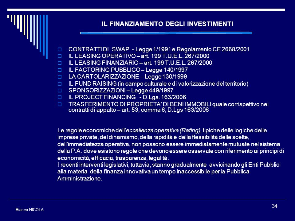 34 IL FINANZIAMENTO DEGLI INVESTIMENTI CONTRATTI DI SWAP - Legge 1/1991 e Regolamento CE 2668/2001 IL LEASING OPERATIVO – art. 199 T.U.E.L. 267/2000 I