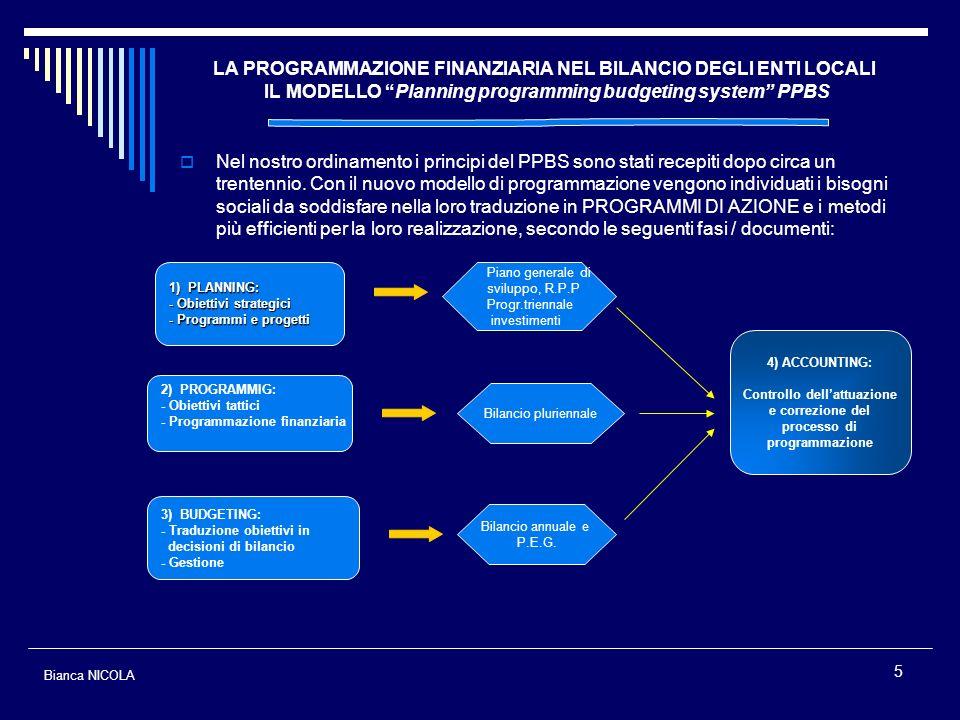 5 Nel nostro ordinamento i principi del PPBS sono stati recepiti dopo circa un trentennio. Con il nuovo modello di programmazione vengono individuati
