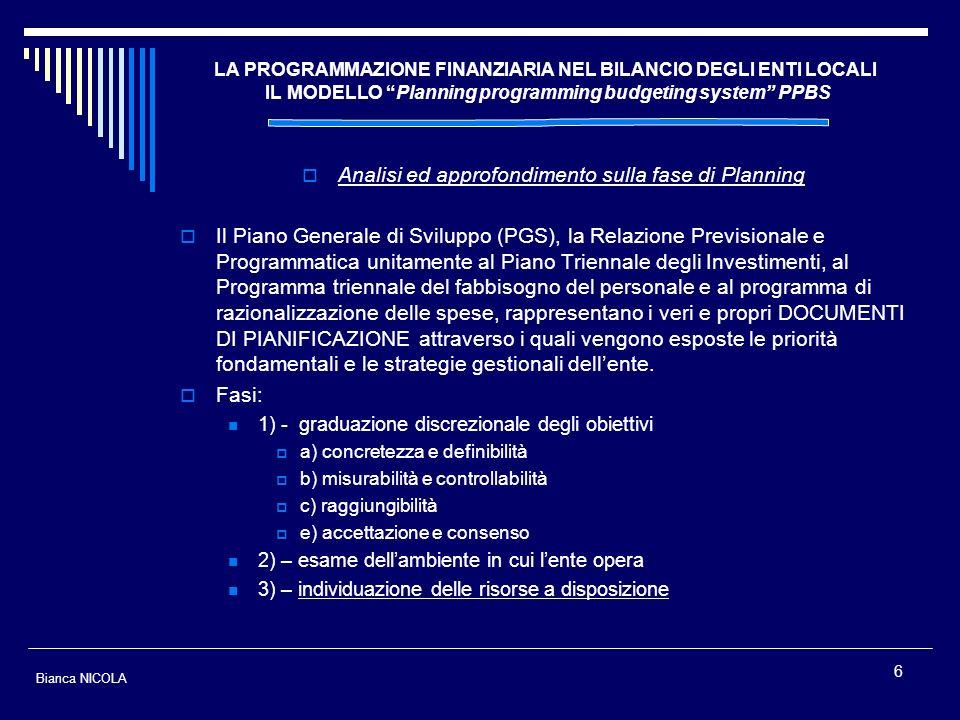 6 Analisi ed approfondimento sulla fase di Planning Il Piano Generale di Sviluppo (PGS), la Relazione Previsionale e Programmatica unitamente al Piano