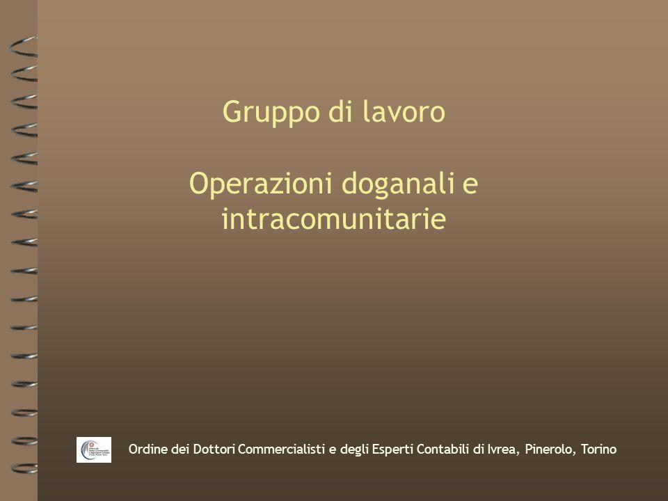 Ordine dei Dottori Commercialisti e degli Esperti Contabili di Ivrea, Pinerolo, Torino Gruppo di lavoro Operazioni doganali e intracomunitarie