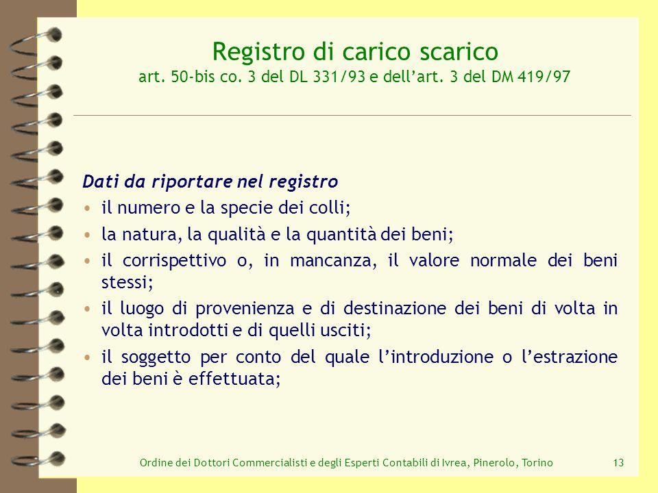 Ordine dei Dottori Commercialisti e degli Esperti Contabili di Ivrea, Pinerolo, Torino13 Registro di carico scarico art. 50-bis co. 3 del DL 331/93 e