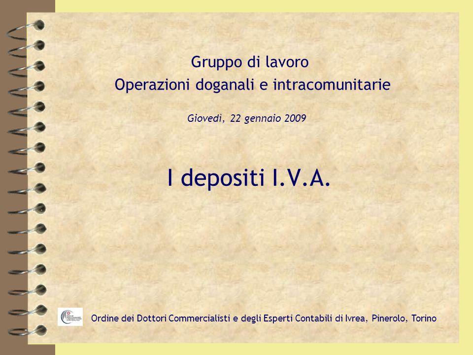 I depositi I.V.A. Gruppo di lavoro Operazioni doganali e intracomunitarie Giovedì, 22 gennaio 2009