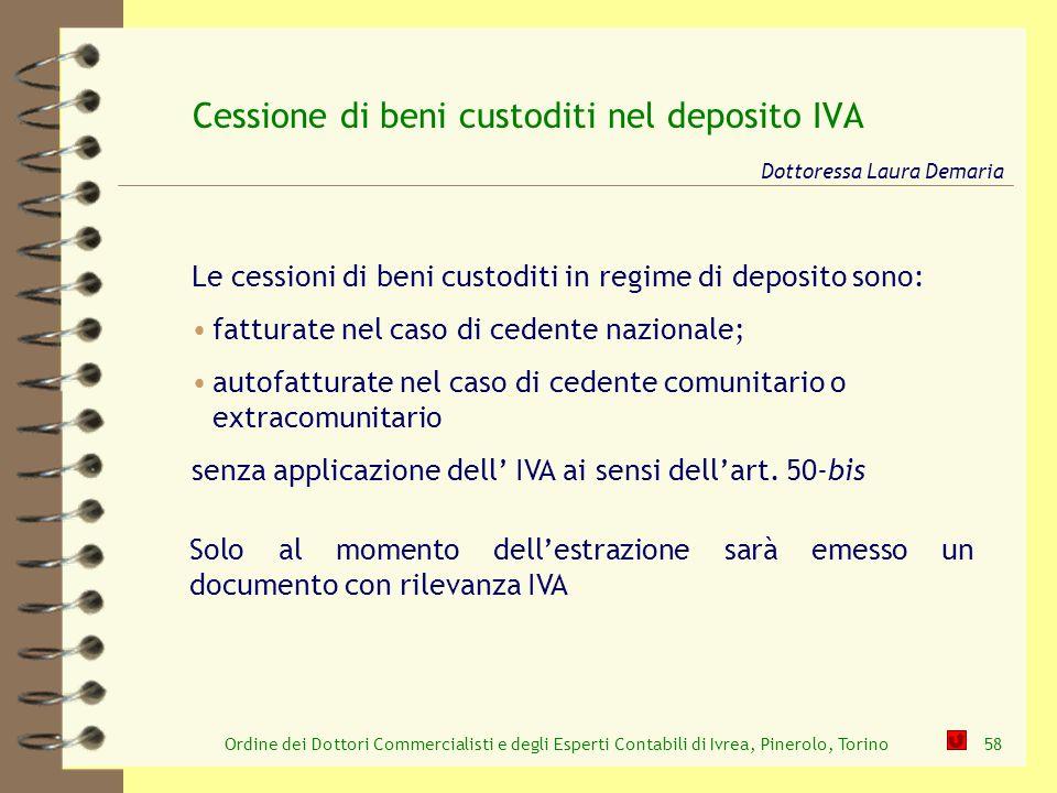 Ordine dei Dottori Commercialisti e degli Esperti Contabili di Ivrea, Pinerolo, Torino58 Cessione di beni custoditi nel deposito IVA Dottoressa Laura