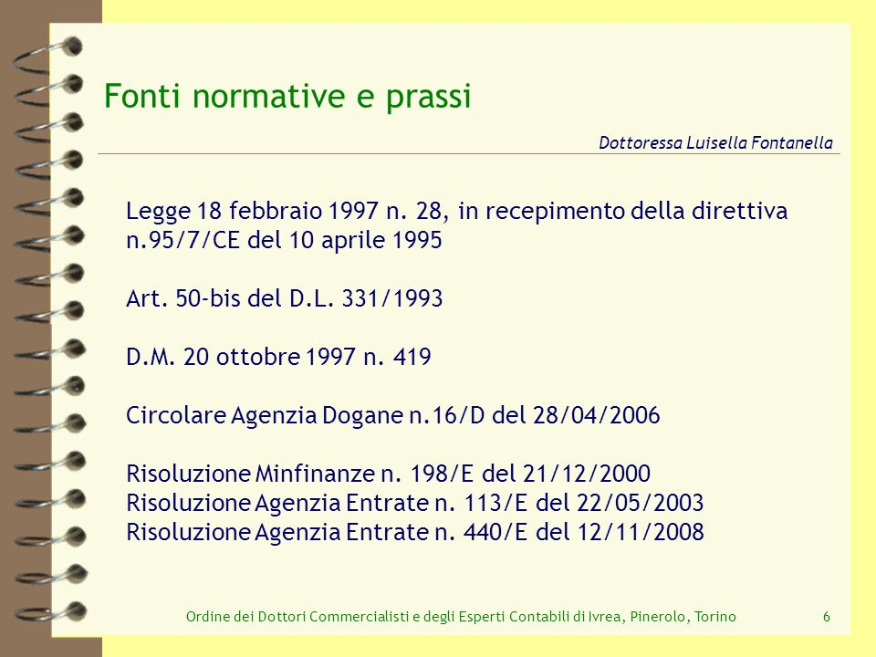 Ordine dei Dottori Commercialisti e degli Esperti Contabili di Ivrea, Pinerolo, Torino57 Cessione di beni custoditi nel deposito IVA con deposito IVA I I1I1 No IVA art.50 bis / 331 No IVA Si dazi