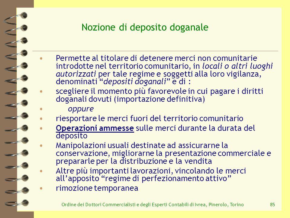 Ordine dei Dottori Commercialisti e degli Esperti Contabili di Ivrea, Pinerolo, Torino85 Nozione di deposito doganale Permette al titolare di detenere