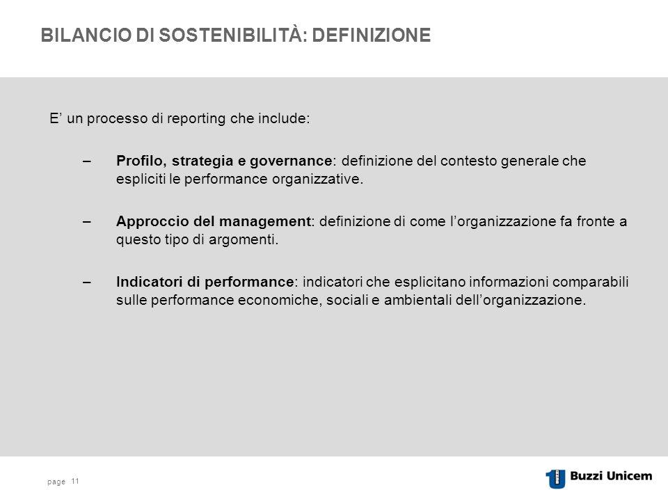 page 11 BILANCIO DI SOSTENIBILITÀ: DEFINIZIONE E un processo di reporting che include: –Profilo, strategia e governance: definizione del contesto generale che espliciti le performance organizzative.