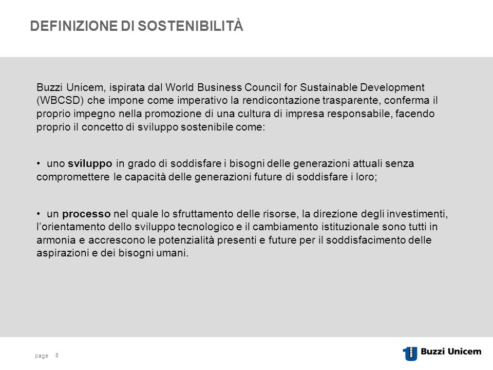 page 8 DEFINIZIONE DI SOSTENIBILITÀ Buzzi Unicem, ispirata dal World Business Council for Sustainable Development (WBCSD) che impone come imperativo l