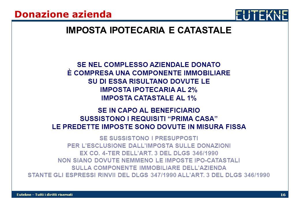 Eutekne – Tutti i diritti riservati 16 Donazione azienda IMPOSTA IPOTECARIA E CATASTALE SE NEL COMPLESSO AZIENDALE DONATO È COMPRESA UNA COMPONENTE IM