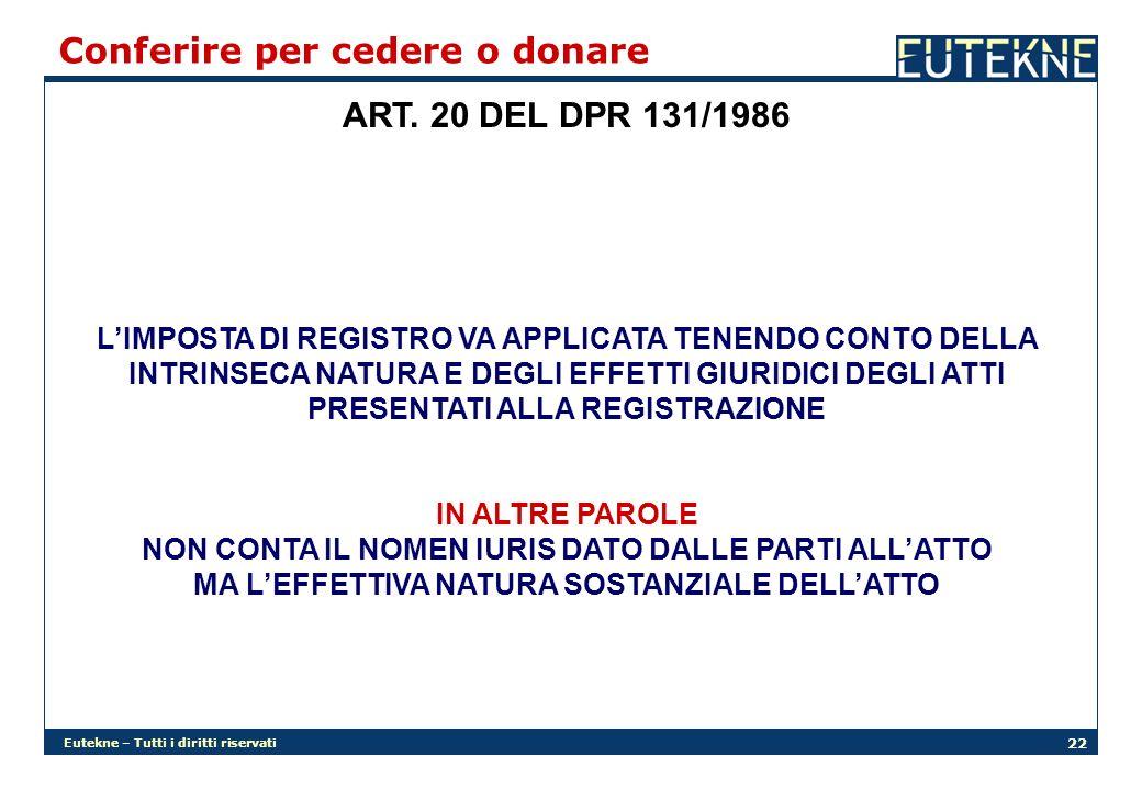 Eutekne – Tutti i diritti riservati 22 ART. 20 DEL DPR 131/1986 Conferire per cedere o donare LIMPOSTA DI REGISTRO VA APPLICATA TENENDO CONTO DELLA IN