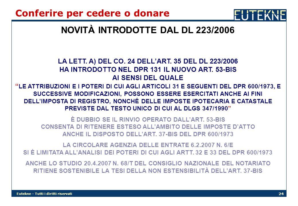 Eutekne – Tutti i diritti riservati 24 NOVITÀ INTRODOTTE DAL DL 223/2006 Conferire per cedere o donare LA LETT. A) DEL CO. 24 DELLART. 35 DEL DL 223/2