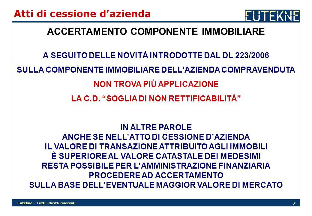 Eutekne – Tutti i diritti riservati 7 Atti di cessione dazienda ACCERTAMENTO COMPONENTE IMMOBILIARE A SEGUITO DELLE NOVITÀ INTRODOTTE DAL DL 223/2006