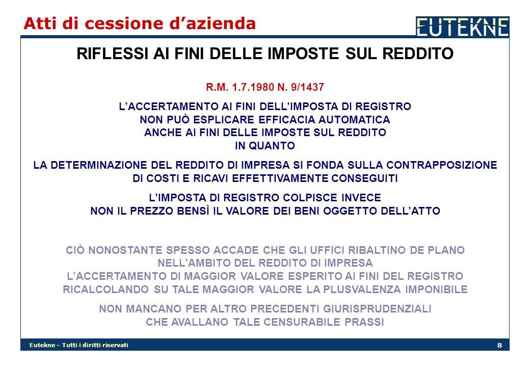 Eutekne – Tutti i diritti riservati 8 Atti di cessione dazienda RIFLESSI AI FINI DELLE IMPOSTE SUL REDDITO R.M. 1.7.1980 N. 9/1437 LACCERTAMENTO AI FI