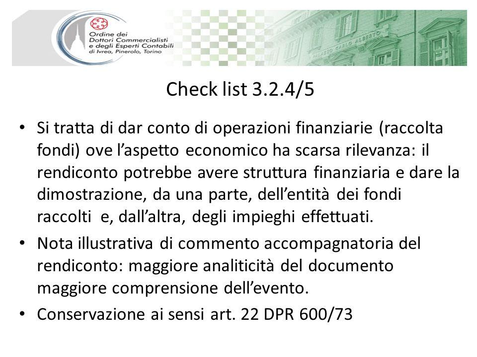Check list 3.2.4/5 Si tratta di dar conto di operazioni finanziarie (raccolta fondi) ove laspetto economico ha scarsa rilevanza: il rendiconto potrebb