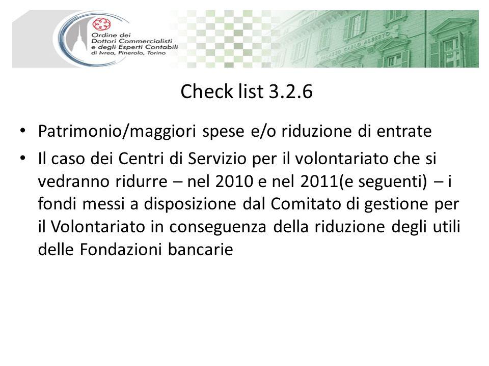Check list 3.2.6 Patrimonio/maggiori spese e/o riduzione di entrate Il caso dei Centri di Servizio per il volontariato che si vedranno ridurre – nel 2010 e nel 2011(e seguenti) – i fondi messi a disposizione dal Comitato di gestione per il Volontariato in conseguenza della riduzione degli utili delle Fondazioni bancarie