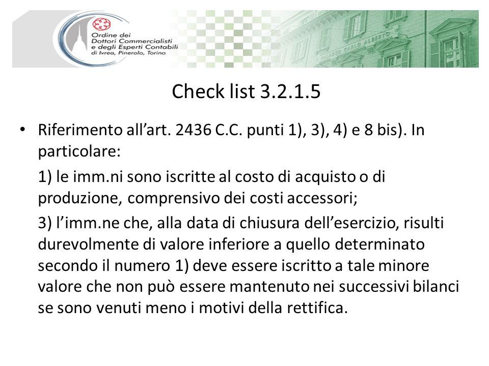 Check list 3.2.1.5 Riferimento allart. 2436 C.C. punti 1), 3), 4) e 8 bis). In particolare: 1) le imm.ni sono iscritte al costo di acquisto o di produ