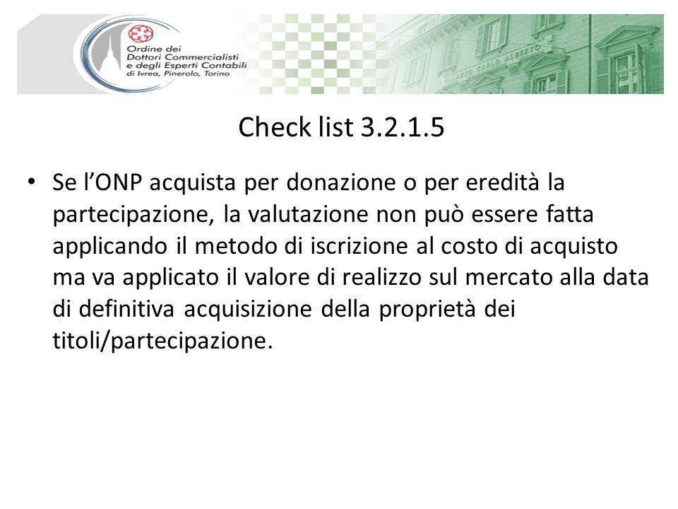 Check list 3.2.1.5 Se lONP acquista per donazione o per eredità la partecipazione, la valutazione non può essere fatta applicando il metodo di iscrizione al costo di acquisto ma va applicato il valore di realizzo sul mercato alla data di definitiva acquisizione della proprietà dei titoli/partecipazione.
