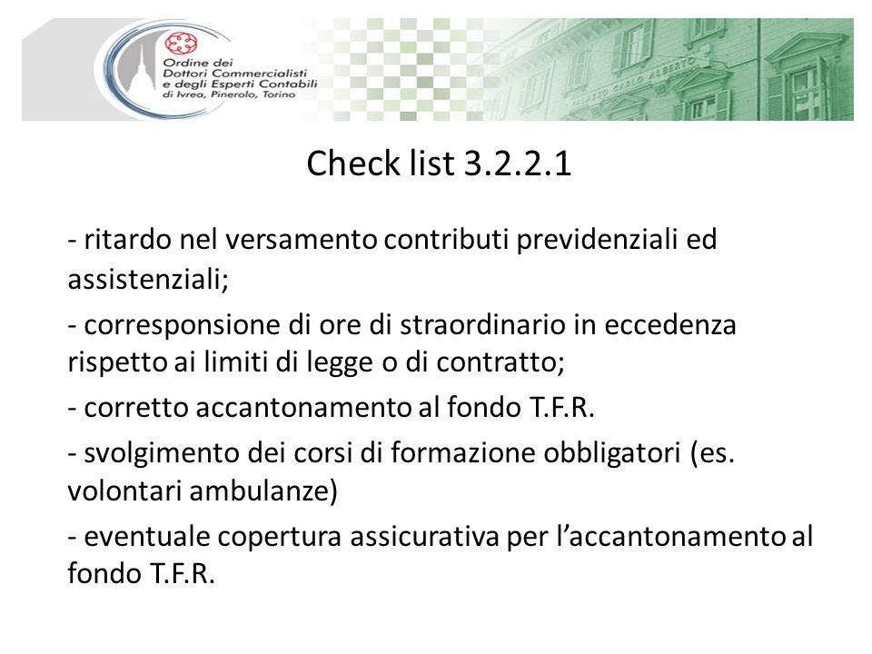 Check list 3.2.2.1 - ritardo nel versamento contributi previdenziali ed assistenziali; - corresponsione di ore di straordinario in eccedenza rispetto ai limiti di legge o di contratto; - corretto accantonamento al fondo T.F.R.