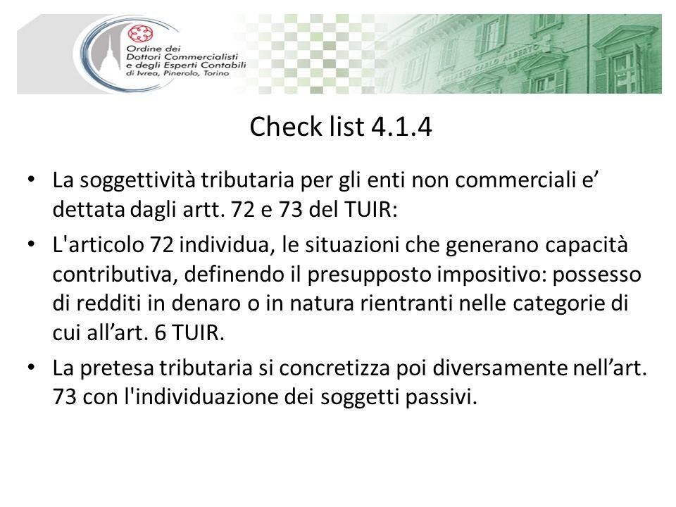 Check list 4.1.4 La soggettività tributaria per gli enti non commerciali e dettata dagli artt. 72 e 73 del TUIR: L'articolo 72 individua, le situazion