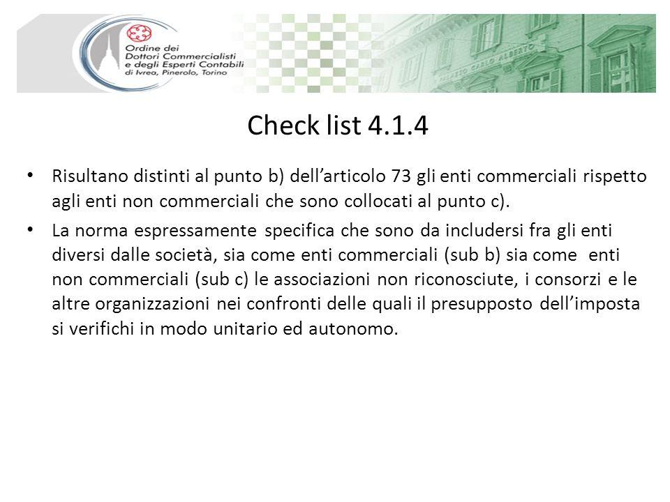 Check list 4.1.4 Risultano distinti al punto b) dellarticolo 73 gli enti commerciali rispetto agli enti non commerciali che sono collocati al punto c)