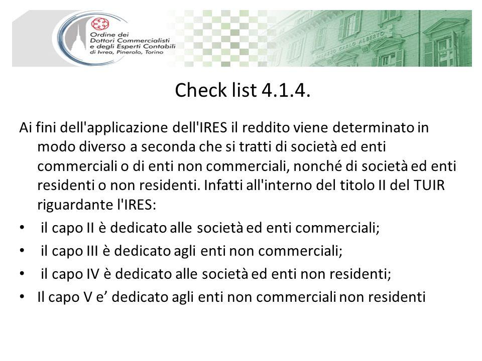 Check list 4.1.4. Ai fini dell'applicazione dell'IRES il reddito viene determinato in modo diverso a seconda che si tratti di società ed enti commerci