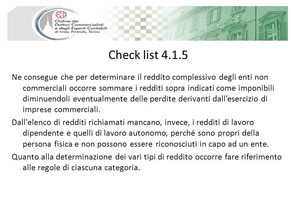 Check list 4.1.5 Ne consegue che per determinare il reddito complessivo degli enti non commerciali occorre sommare i redditi sopra indicati come impon