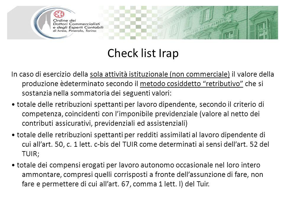Check list Irap In caso di esercizio della sola attività istituzionale (non commerciale) il valore della produzione èdeterminato secondo il metodo cos