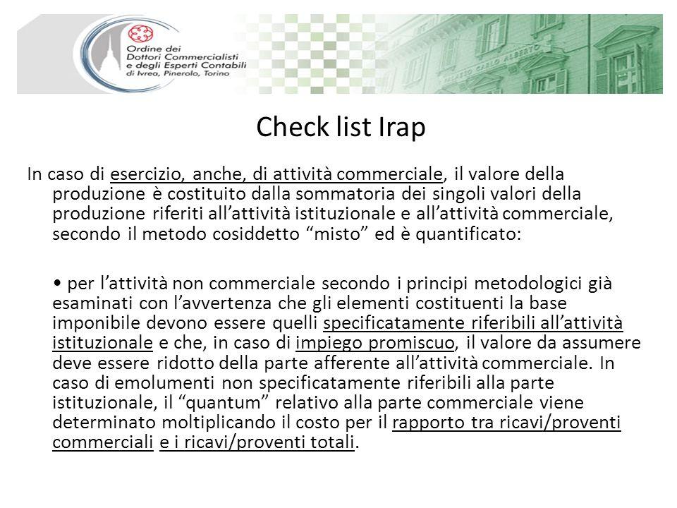 Check list Irap In caso di esercizio, anche, di attività commerciale, il valore della produzione è costituito dalla sommatoria dei singoli valori dell