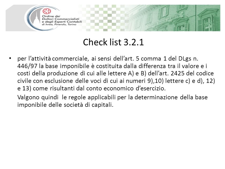 Check list 3.2.1 per lattività commerciale, ai sensi dellart. 5 comma 1 del DLgs n. 446/97 la base imponibile è costituita dalla differenza tra il val