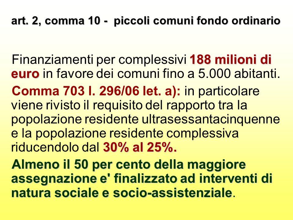 art. 2, comma 10 - piccoli comuni fondo ordinario 188 milioni di euro Finanziamenti per complessivi 188 milioni di euro in favore dei comuni fino a 5.