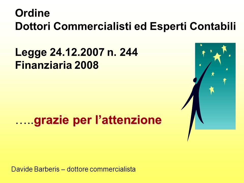 grazie per lattenzione …..grazie per lattenzione Ordine Dottori Commercialisti ed Esperti Contabili Legge 24.12.2007 n.