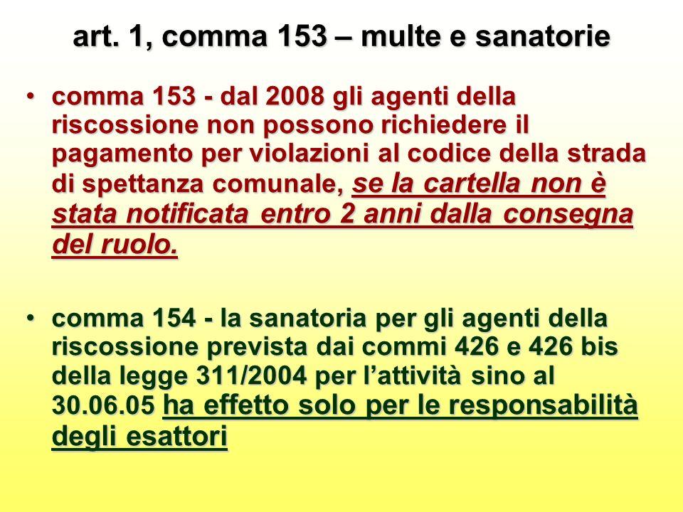 art. 1, comma 153 – multe e sanatorie comma 153 - dal 2008 gli agenti della riscossione non possono richiedere il pagamento per violazioni al codice d