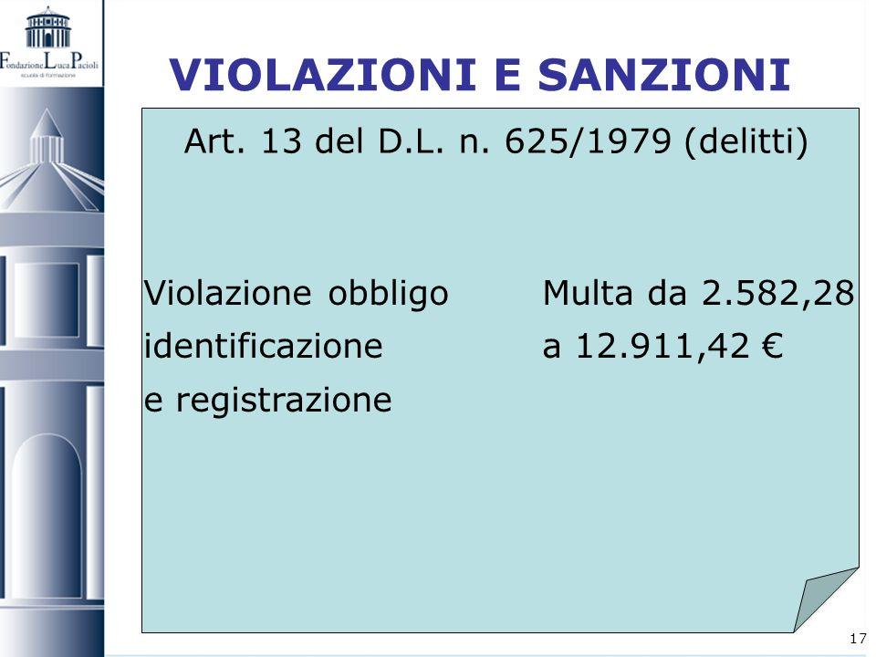 17 VIOLAZIONI E SANZIONI Art. 13 del D.L. n. 625/1979 (delitti) Violazione obbligo Multa da 2.582,28 identificazione a 12.911,42 e registrazione