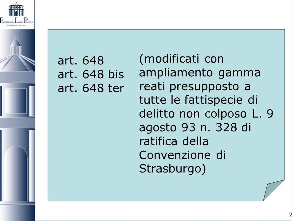 2 art. 648 art. 648 bis art. 648 ter (modificati con ampliamento gamma reati presupposto a tutte le fattispecie di delitto non colposo L. 9 agosto 93