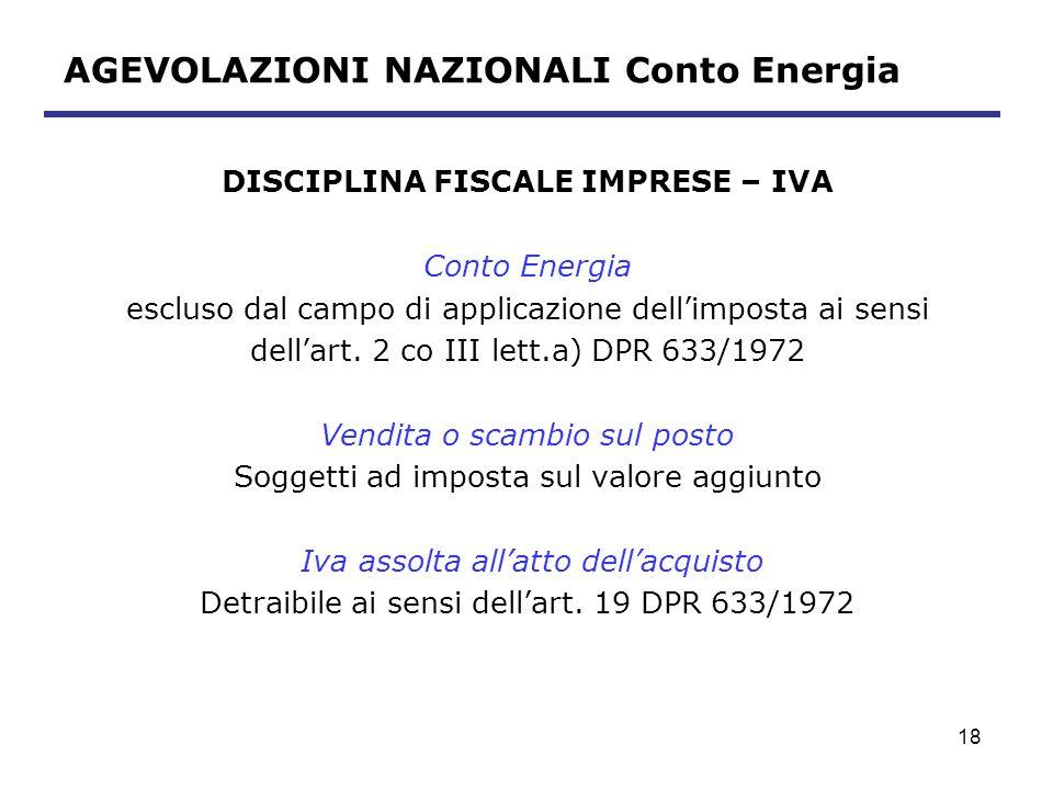 19 AGEVOLAZIONI NAZIONALI Conto Energia DISCIPLINA FISCALE IMPRESE – II.DD Conto Energia concorre alla determinazione del reddito dimpresa quale contributo in conto esercizio (ritenuta 4% art.