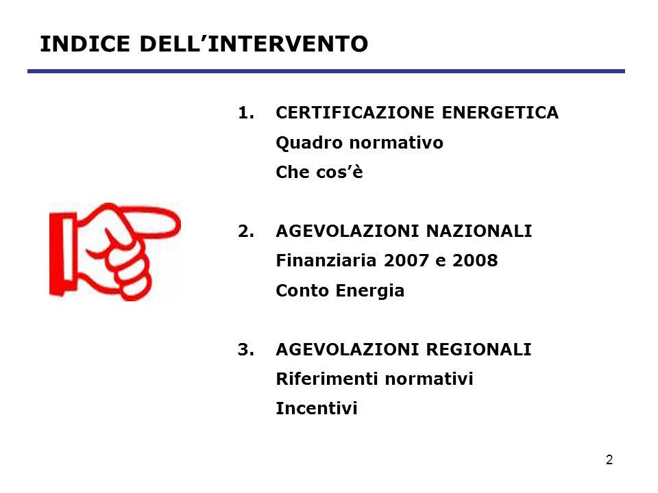 3 CERTIFICAZIONE ENERGETICA QUADRO NORMATIVO Legge 373 del 30/04/1976 Installazione, esercizio e manutenzione impianti termici Legge 10 del 9/1/1991 Favorire e incentivare luso razionale dellenergia DPR 412 del 26/08/1993 Norme per la progettazione, linstallazione, lesercizio e la manutenzione degli impianti termici per il contenimento dei consumi energetici