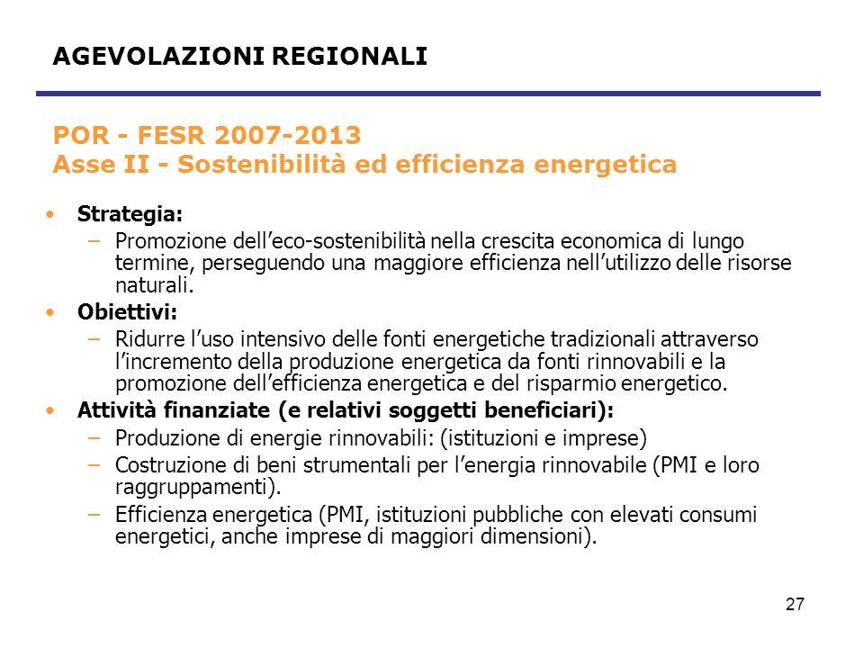 28 Settore dellagricoltura PSR 2007-2013 Asse 1 – Misura 121 Strategia: –Promuovere il risparmio energetico nellattività di produzione agricola nonché la produzione e lutilizzazione di energia da fonti rinnovabili.
